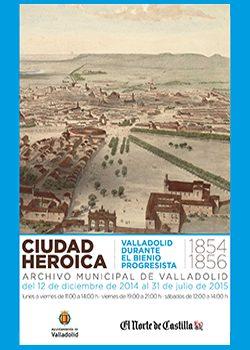 Exposición CIUDAD HEROICA. VALLADOLID DURANTE EL BIENIO PROGRESISTA (1854-1856)