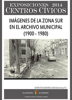 Exposición IMÁGENES DE LA ZONA SUR EN EL ARCHIVO MUNICIPAL (1900-1980)