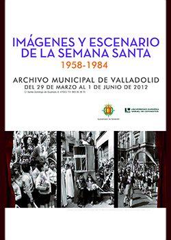 Exposición IMÁGENES Y ESCENARIOS DE LA SEMANA SANTA VALLISOLETANA (1958-1984)