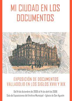 Exposición MI CIUDAD EN LOS DOCUMENTOS. VALLADOLID EN LOS SIGLOS XVIIIY XIX